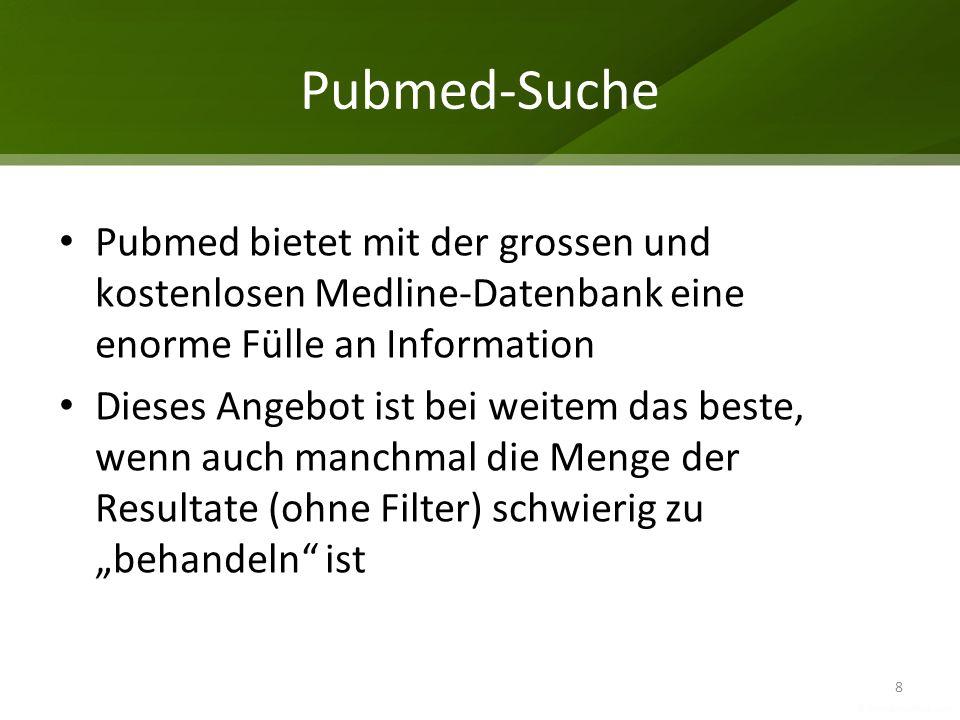 Pubmed-Suche Pubmed bietet mit der grossen und kostenlosen Medline-Datenbank eine enorme Fülle an Information Dieses Angebot ist bei weitem das beste,