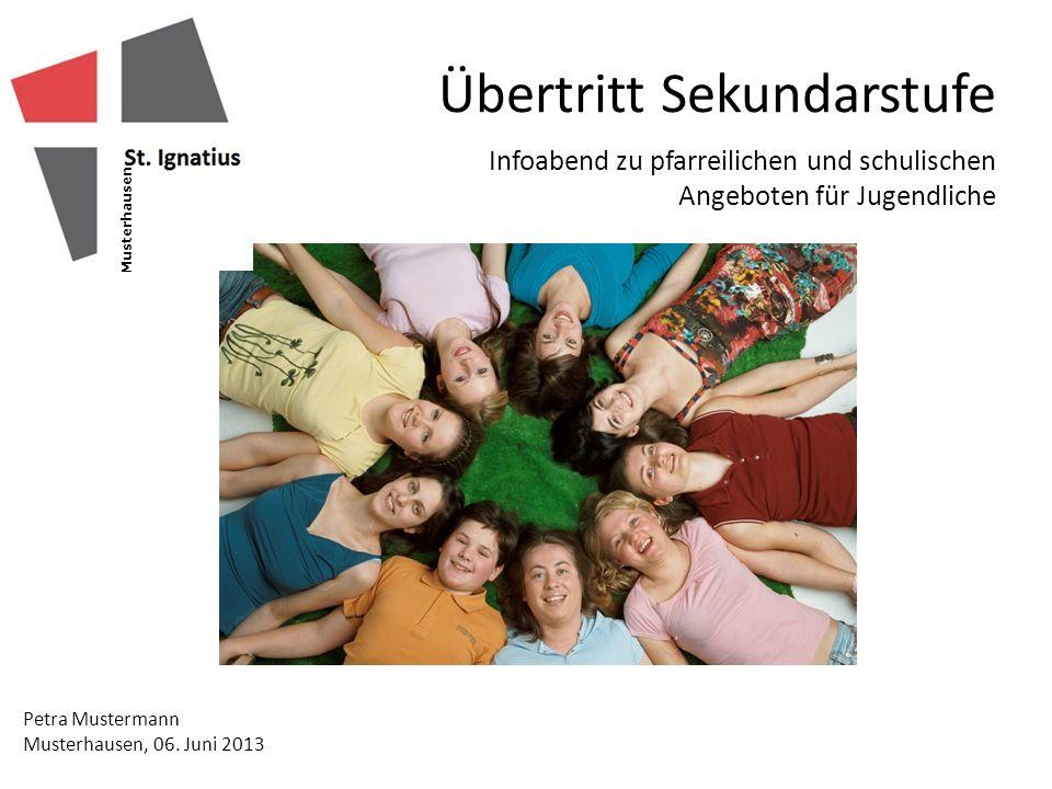 Infoabend zu pfarreilichen und schulischen Angeboten für Jugendliche Petra Mustermann Musterhausen, 06.