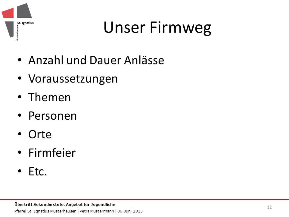 Unser Firmweg Anzahl und Dauer Anlässe Voraussetzungen Themen Personen Orte Firmfeier Etc.