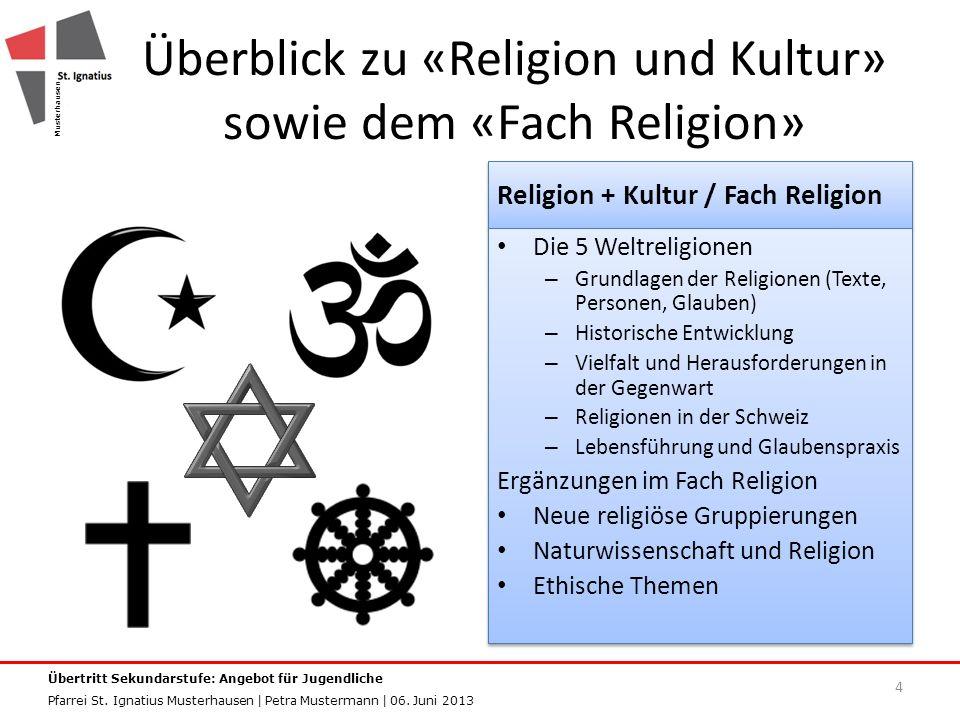 Überblick zu «Religion und Kultur» sowie dem «Fach Religion» 4 Musterhausen Übertritt Sekundarstufe: Angebot für Jugendliche Pfarrei St.