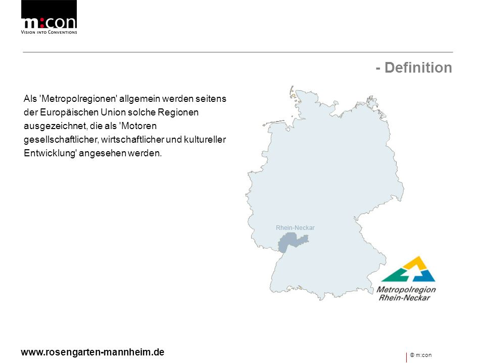 - Ausdehnung Metropolregion Rhein-Neckar Die Metropolregion Rhein-Neckar liegt an der Schnittstelle zwischen den drei Bundesländern Baden-Württemberg, Hessen und Rheinland- Pfalz.