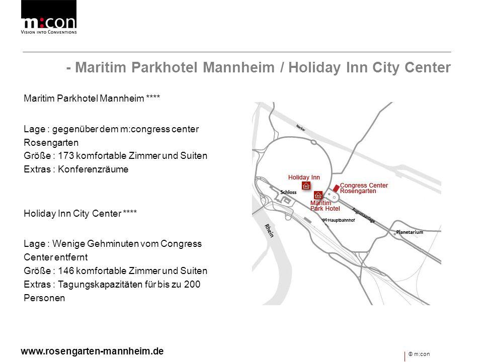 - Maritim Parkhotel Mannheim / Holiday Inn City Center Maritim Parkhotel Mannheim **** Lage : gegenüber dem m:congress center Rosengarten Größe : 173
