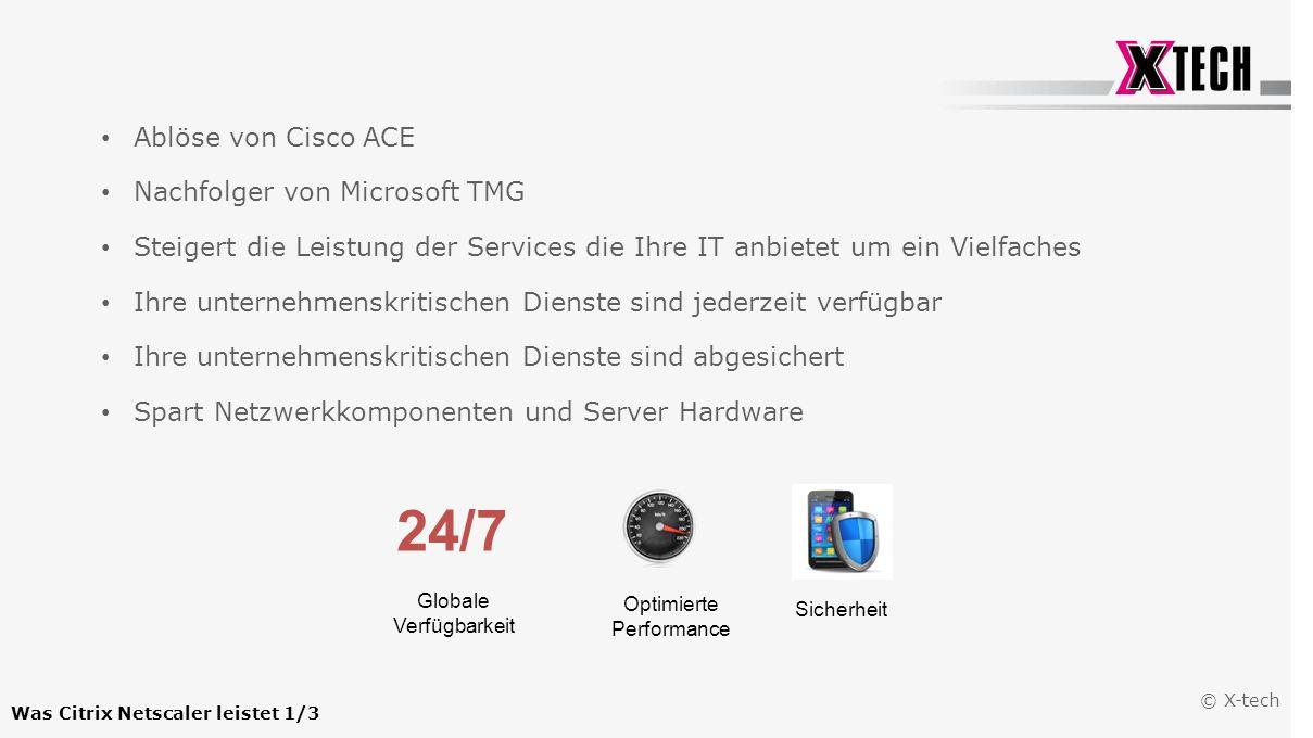 © X-tech Was Citrix Netscaler leistet 1/3 Ablöse von Cisco ACE Nachfolger von Microsoft TMG Steigert die Leistung der Services die Ihre IT anbietet um