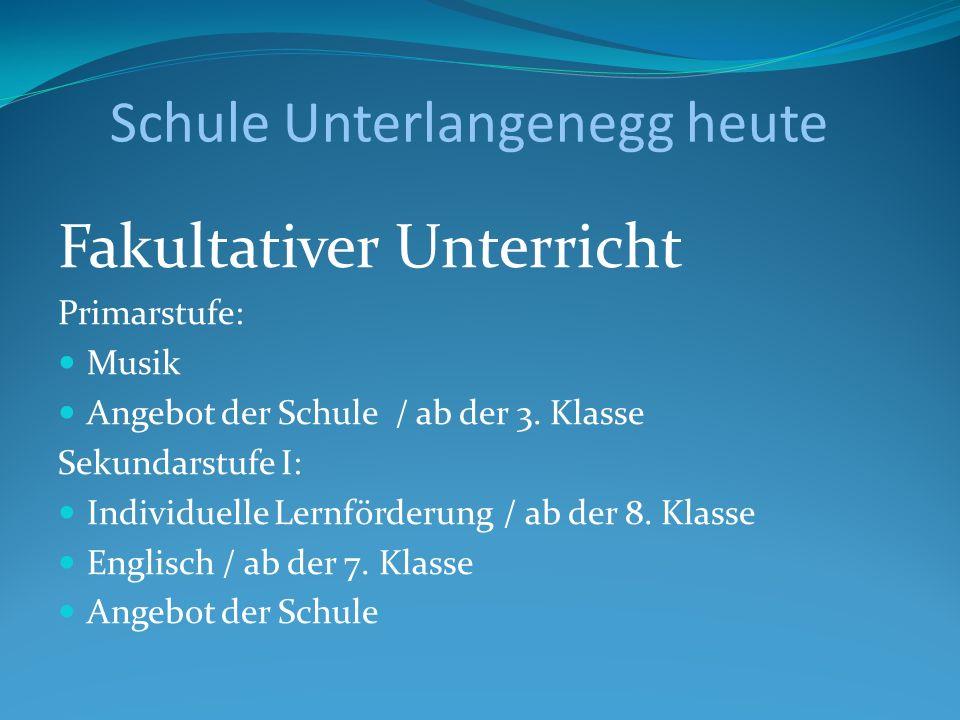Schule Unterlangenegg heute Fakultativer Unterricht Primarstufe: Musik Angebot der Schule / ab der 3. Klasse Sekundarstufe I: Individuelle Lernförderu