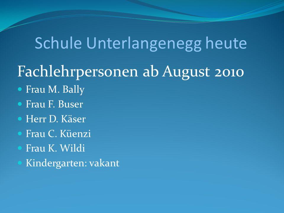 Schule Unterlangenegg heute Fachlehrpersonen ab August 2010 Frau M. Bally Frau F. Buser Herr D. Käser Frau C. Küenzi Frau K. Wildi Kindergarten: vakan