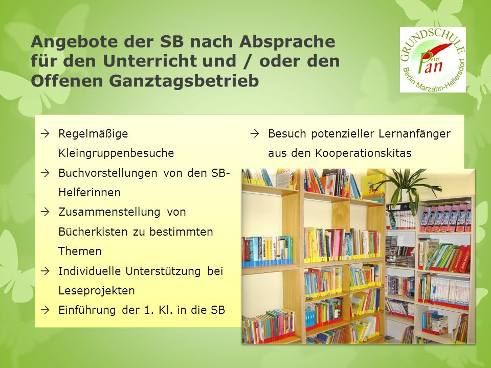 Aktive Teilnahme und Gestaltung der Lesetage Marzahn- Hellersdorf 2013 Wiederholte Spenden von Büchern und Medien Kuchen-Bastel-Basar am 01.06.2013 für eine zweckgebundene Geldspende an den Förderkreis der Schule, um den Bücherbestand der SB zu erweitern Engagierte Eltern unterstützen die SB durch verschiedene Aktionen für ein vielfältiges Angebot