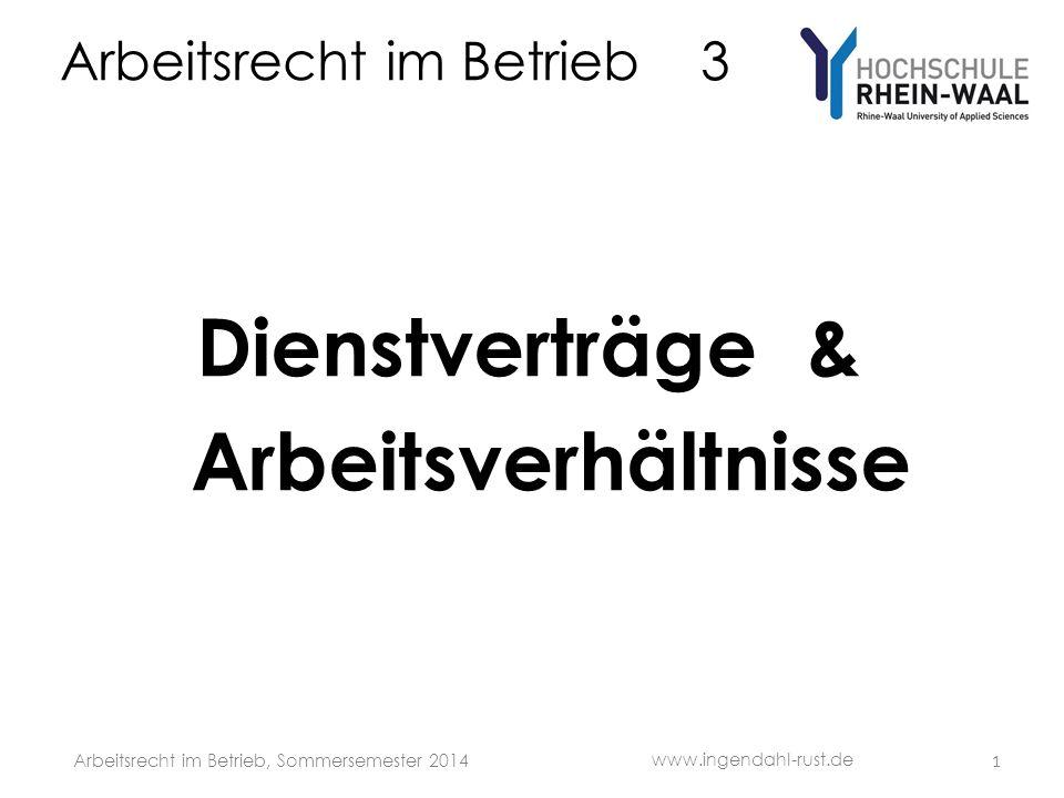 Arbeitsrecht im Betrieb 3 Dienstverträge & Arbeitsverhältnisse 1 www.ingendahl-rust.de Arbeitsrecht im Betrieb, Sommersemester 2014