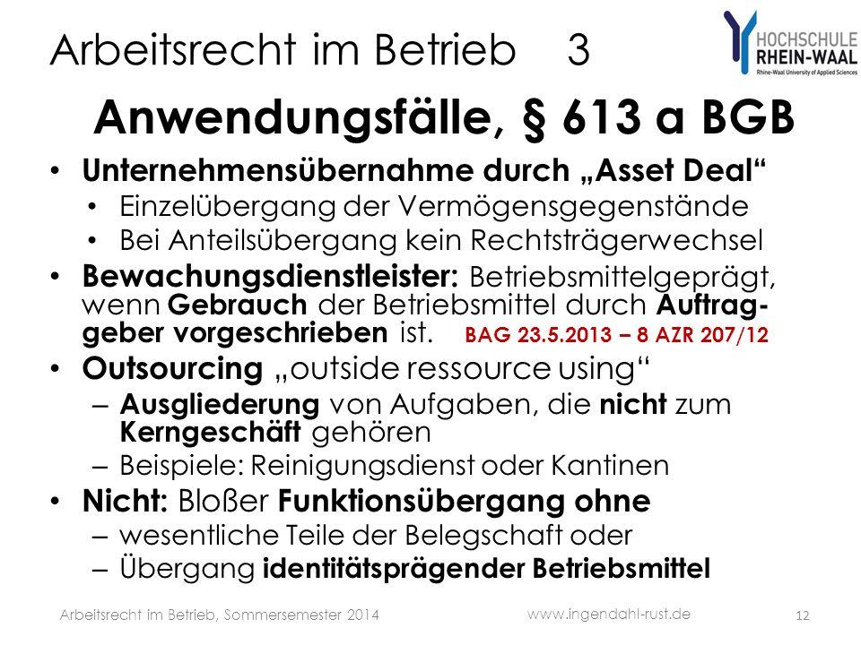 Arbeitsrecht im Betrieb 3 Anwendungsfälle, § 613 a BGB Unternehmensübernahme durch Asset Deal Einzelübergang der Vermögensgegenstände Bei Anteilsüberg
