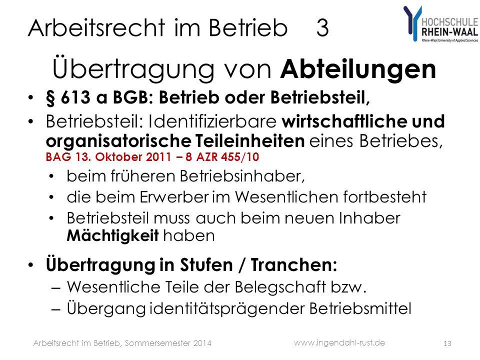 Arbeitsrecht im Betrieb 3 Übertragung von Abteilungen § 613 a BGB: Betrieb oder Betriebsteil, Betriebsteil: Identifizierbare wirtschaftliche und organ