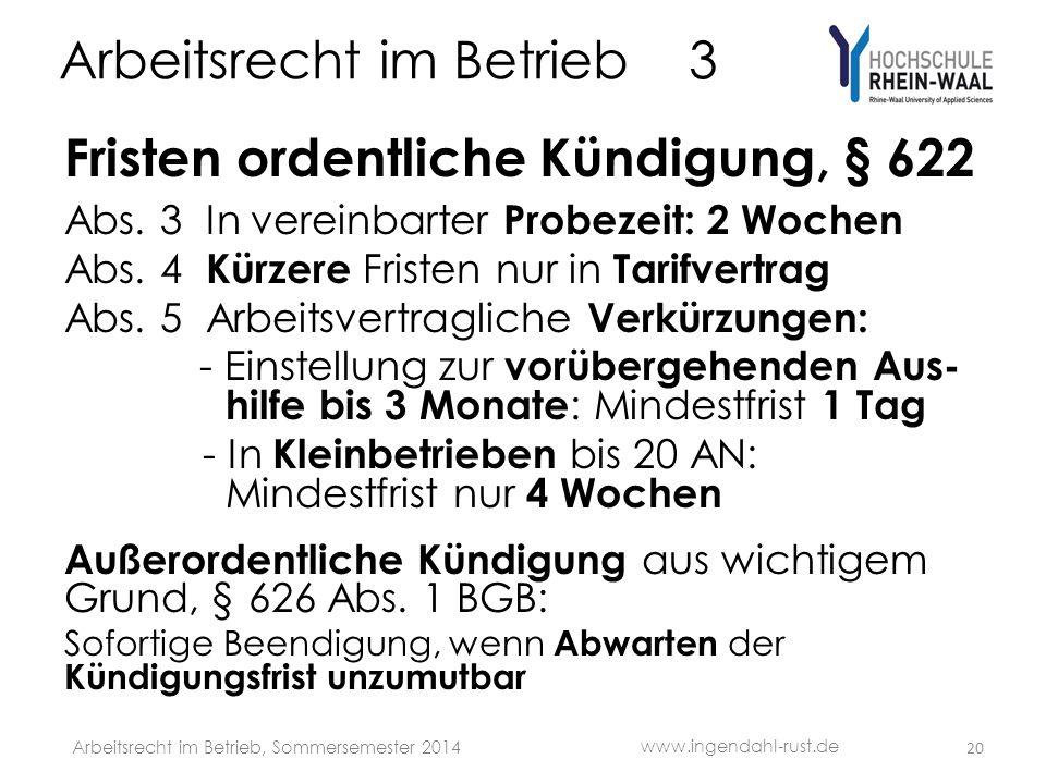 Arbeitsrecht im Betrieb 3 Fristen ordentliche Kündigung, § 622 Abs. 3 In vereinbarter Probezeit: 2 Wochen Abs. 4 Kürzere Fristen nur in Tarifvertrag A