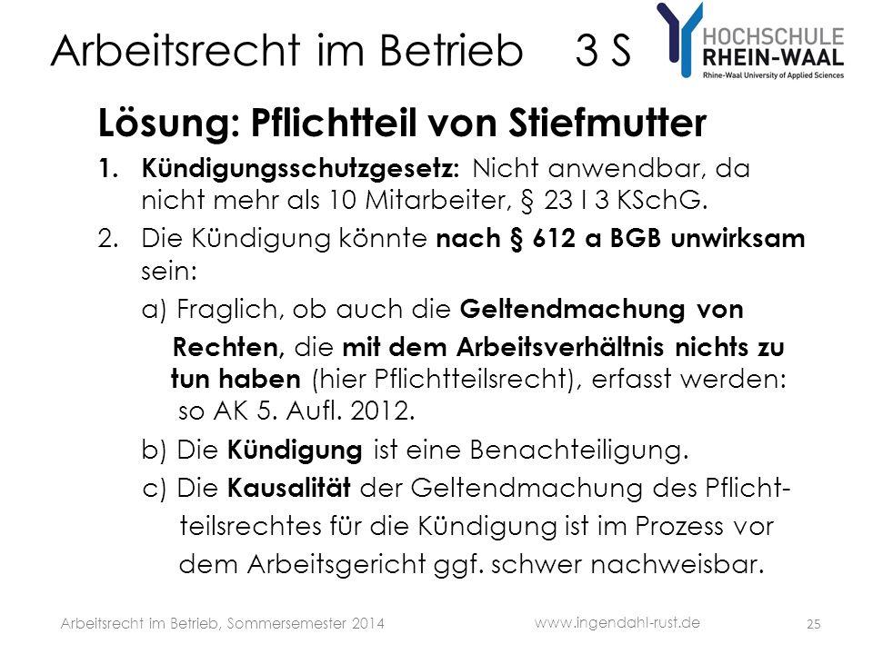 Arbeitsrecht im Betrieb 3 S Lösung: Pflichtteil von Stiefmutter 1. Kündigungsschutzgesetz: Nicht anwendbar, da nicht mehr als 10 Mitarbeiter, § 23 I 3