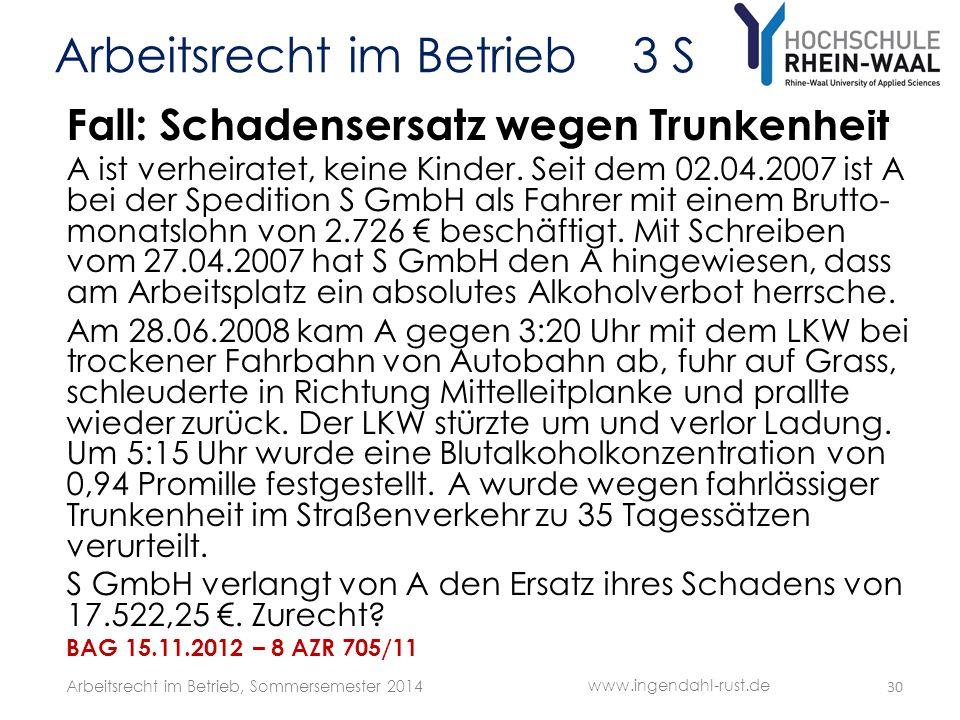 Arbeitsrecht im Betrieb 3 S Fall: Schadensersatz wegen Trunkenheit A ist verheiratet, keine Kinder. Seit dem 02.04.2007 ist A bei der Spedition S GmbH