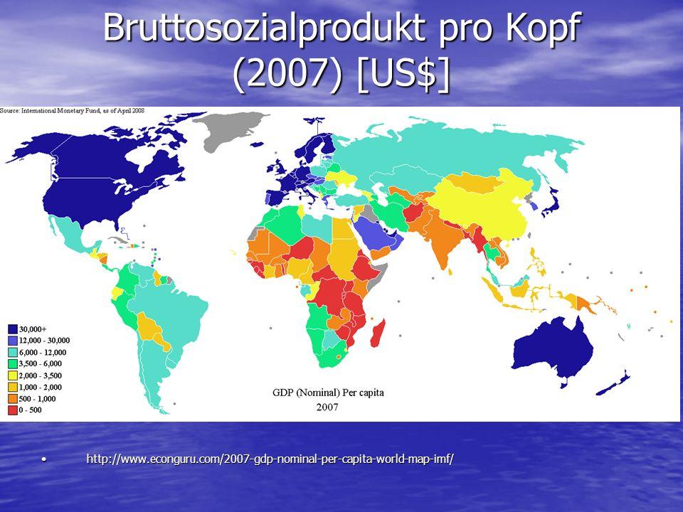 Bruttosozialprodukt pro Kopf (2007) [US$] http://www.econguru.com/2007-gdp-nominal-per-capita-world-map-imf/http://www.econguru.com/2007-gdp-nominal-p