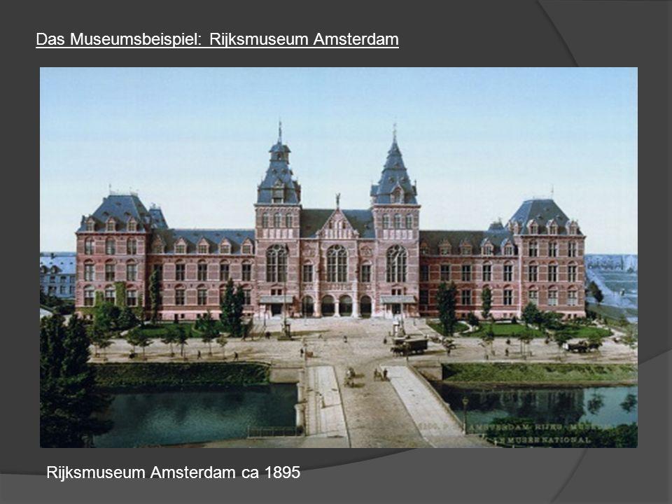 Das Museumsbeispiel: Rijksmuseum Amsterdam Rijksmuseum Amsterdam ca 1895