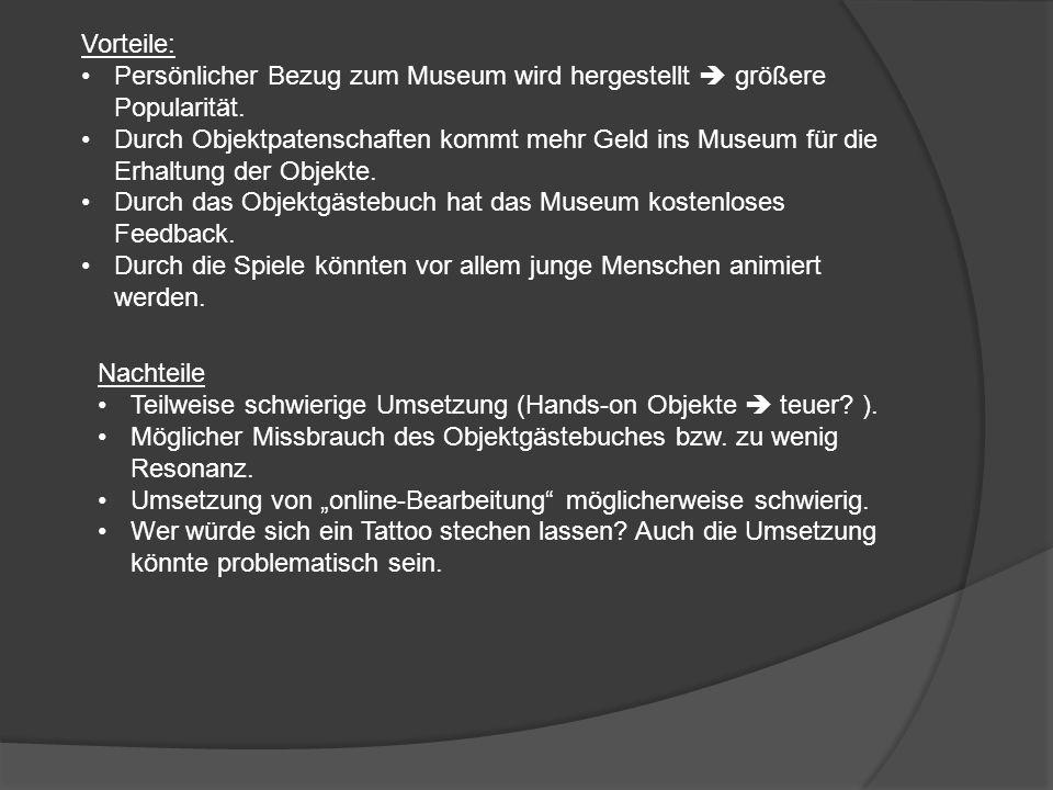 Vorteile: Persönlicher Bezug zum Museum wird hergestellt größere Popularität.