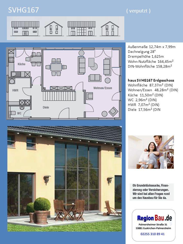 SVHG167 ( verputzt ) Außenmaße 12,74m x 7,99m Dachneigung 28° Drempelhöhe 1,625m Wohn-Nutzäche 164,45m² DIN-Wohnäche 158,28m² haus SVHG167 Erdgeschoss Wohnäche 87,37m² (DIN) Wohnen/Essen 48,28m² (DIN) Küche 11,50m² (DIN) WC 2,96m² (DIN) HWR 7,07m² (DIN) Diele 17,56m² (DIN