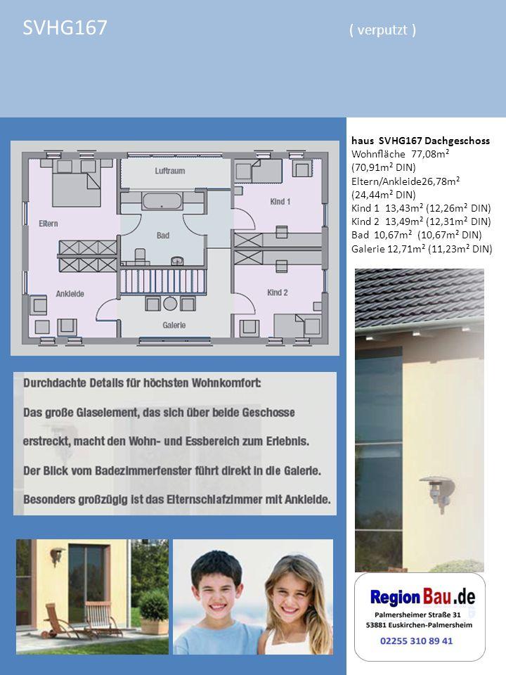 SVHG167 ( verputzt ) haus SVHG167 Dachgeschoss Wohnäche 77,08m² (70,91m² DIN) Eltern/Ankleide26,78m² (24,44m² DIN) Kind 1 13,43m² (12,26m² DIN) Kind 2 13,49m² (12,31m² DIN) Bad 10,67m² (10,67m² DIN) Galerie 12,71m² (11,23m² DIN)