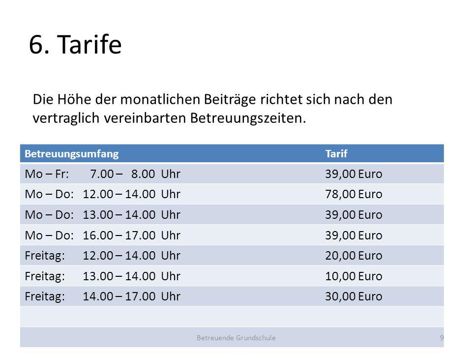 6. Tarife Betreuungsumfang Tarif Mo – Fr: 7.00 – 8.00 Uhr 39,00 Euro Mo – Do: 12.00 – 14.00 Uhr 78,00 Euro Mo – Do: 13.00 – 14.00 Uhr 39,00 Euro Mo –