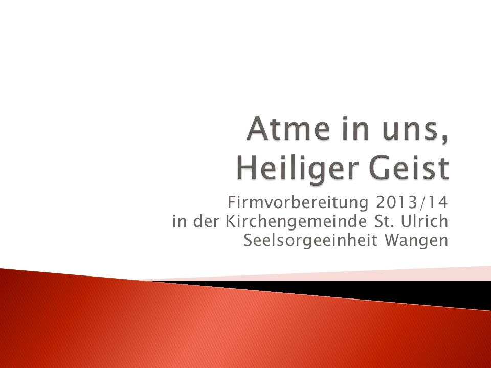 Firmvorbereitung 2013/14 in der Kirchengemeinde St. Ulrich Seelsorgeeinheit Wangen