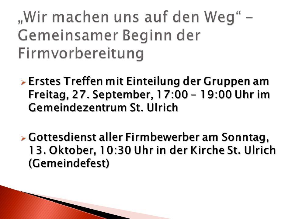 Erstes Treffen mit Einteilung der Gruppen am Freitag, 27. September, 17:00 – 19:00 Uhr im Gemeindezentrum St. Ulrich Erstes Treffen mit Einteilung der