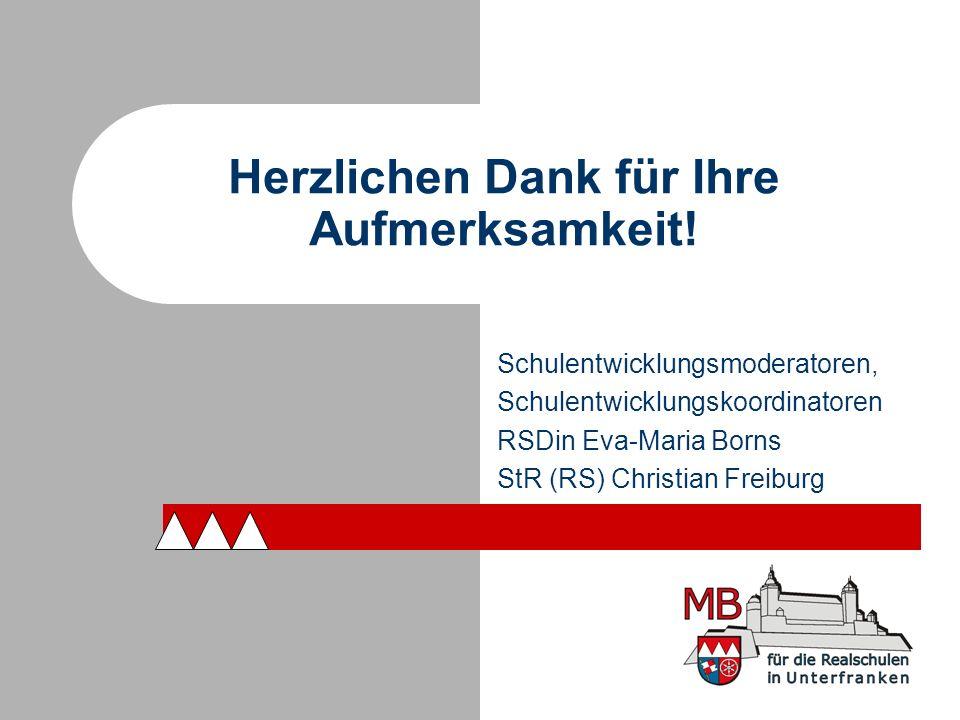 Schulentwicklungsmoderatoren, Schulentwicklungskoordinatoren RSDin Eva-Maria Borns StR (RS) Christian Freiburg Herzlichen Dank für Ihre Aufmerksamkeit!