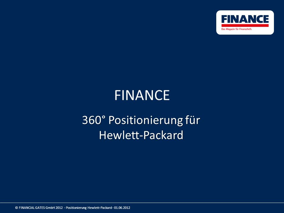 FINANCE 360° Positionierung für Hewlett-Packard © FINANCIAL GATES GmbH 2012 - Positionierung Hewlett-Packard - 01.06.2012