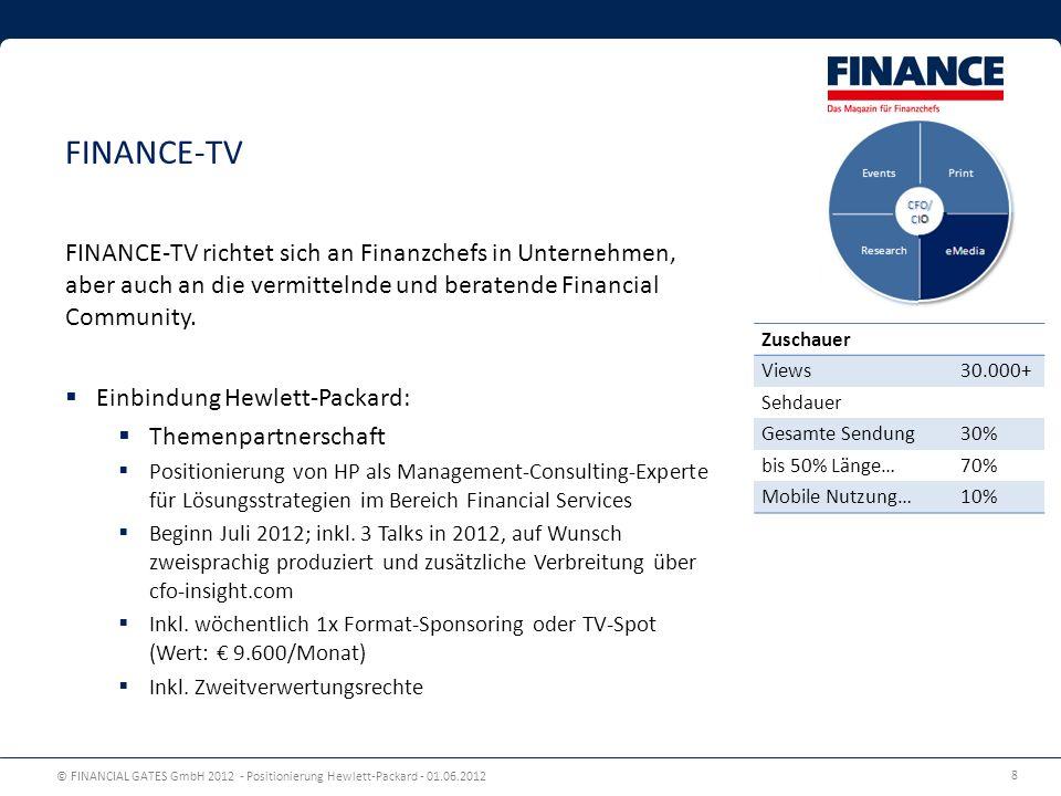 © FINANCIAL GATES GmbH 2012 - Positionierung Hewlett-Packard - 01.06.2012 8 FINANCE-TV FINANCE-TV richtet sich an Finanzchefs in Unternehmen, aber auch an die vermittelnde und beratende Financial Community.