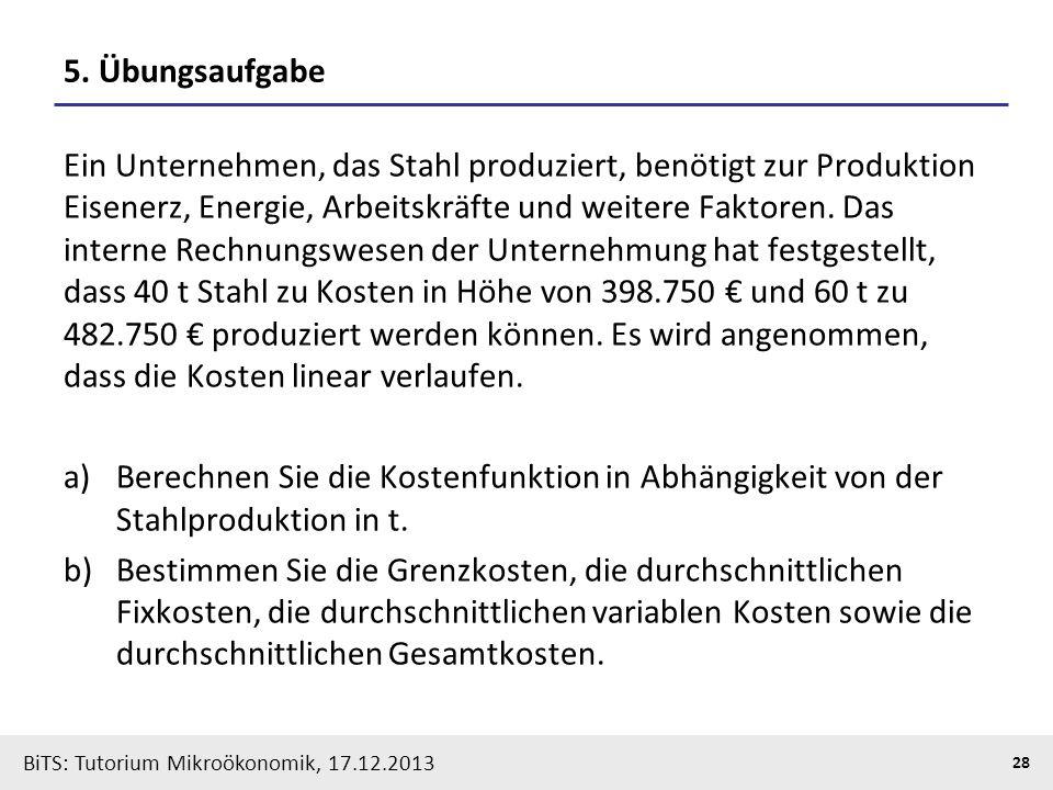 BiTS: Tutorium Mikroökonomik, 17.12.2013 28 5. Übungsaufgabe Ein Unternehmen, das Stahl produziert, benötigt zur Produktion Eisenerz, Energie, Arbeits