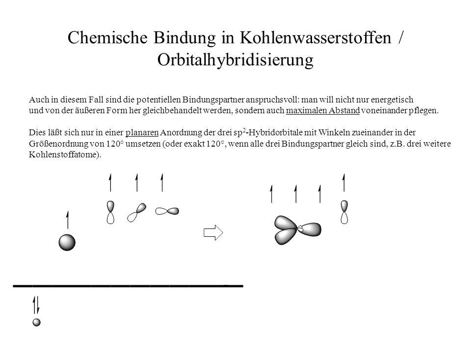 Chemische Bindung in Kohlenwasserstoffen / Orbitalhybridisierung Auch in diesem Fall sind die potentiellen Bindungspartner anspruchsvoll: man will nic