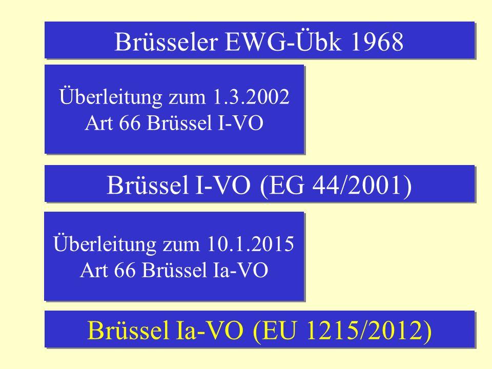 Brüsseler EWG-Übk 1968 Brüssel I-VO (EG 44/2001) Brüssel Ia-VO (EU 1215/2012) Überleitung zum 1.3.2002 Art 66 Brüssel I-VO Überleitung zum 10.1.2015 Art 66 Brüssel Ia-VO