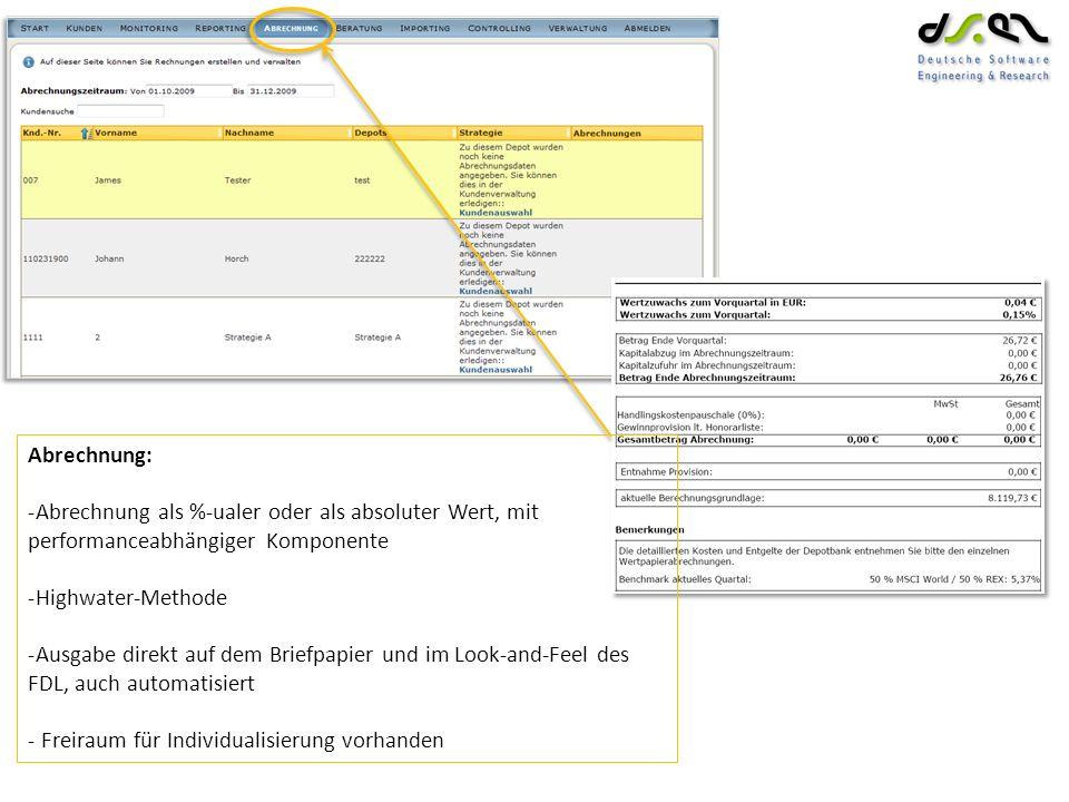 Abrechnung: -Abrechnung als %-ualer oder als absoluter Wert, mit performanceabhängiger Komponente -Highwater-Methode -Ausgabe direkt auf dem Briefpapier und im Look-and-Feel des FDL, auch automatisiert - Freiraum für Individualisierung vorhanden