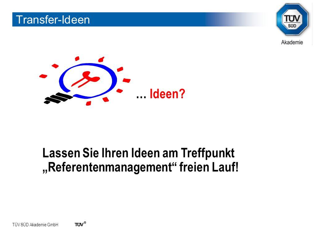 TÜV SÜD Akademie GmbH Transfer-Ideen … Ideen? Lassen Sie Ihren Ideen am Treffpunkt Referentenmanagement freien Lauf!
