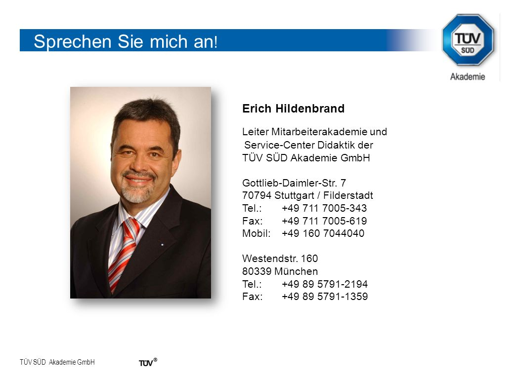 TÜV SÜD Akademie GmbH Sprechen Sie mich an ! Erich Hildenbrand Leiter Mitarbeiterakademie und Service-Center Didaktik der TÜV SÜD Akademie GmbH Gottli