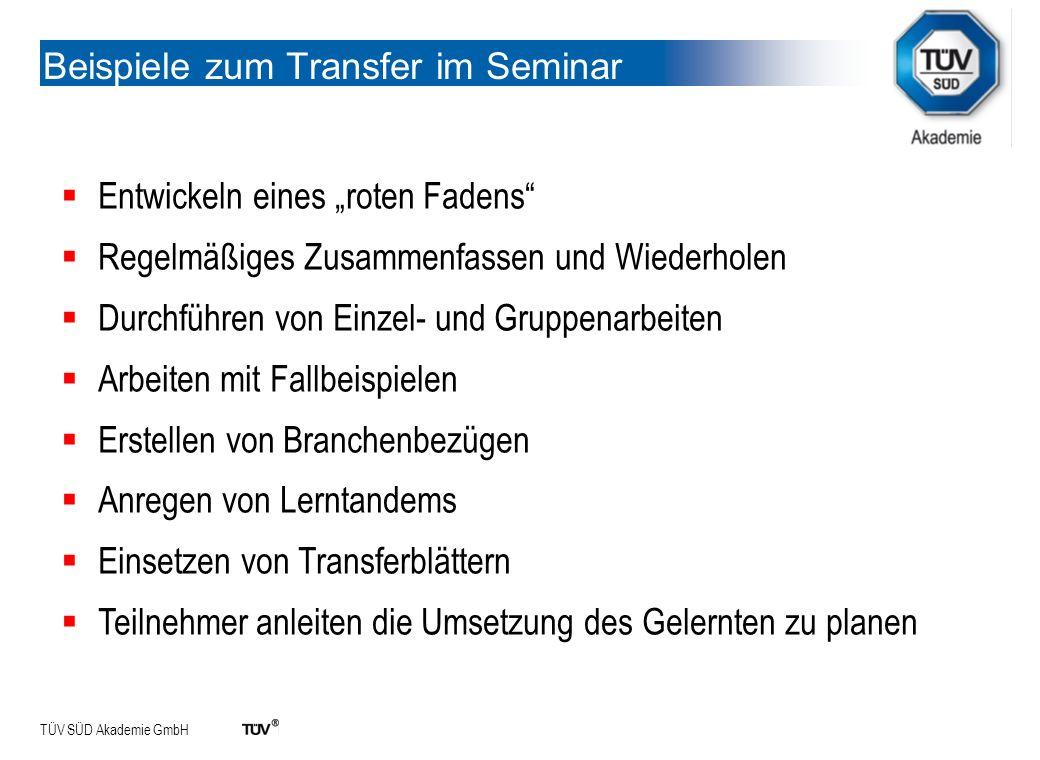 TÜV SÜD Akademie GmbH Beispiele zum Transfer im Seminar Entwickeln eines roten Fadens Regelmäßiges Zusammenfassen und Wiederholen Durchführen von Einz