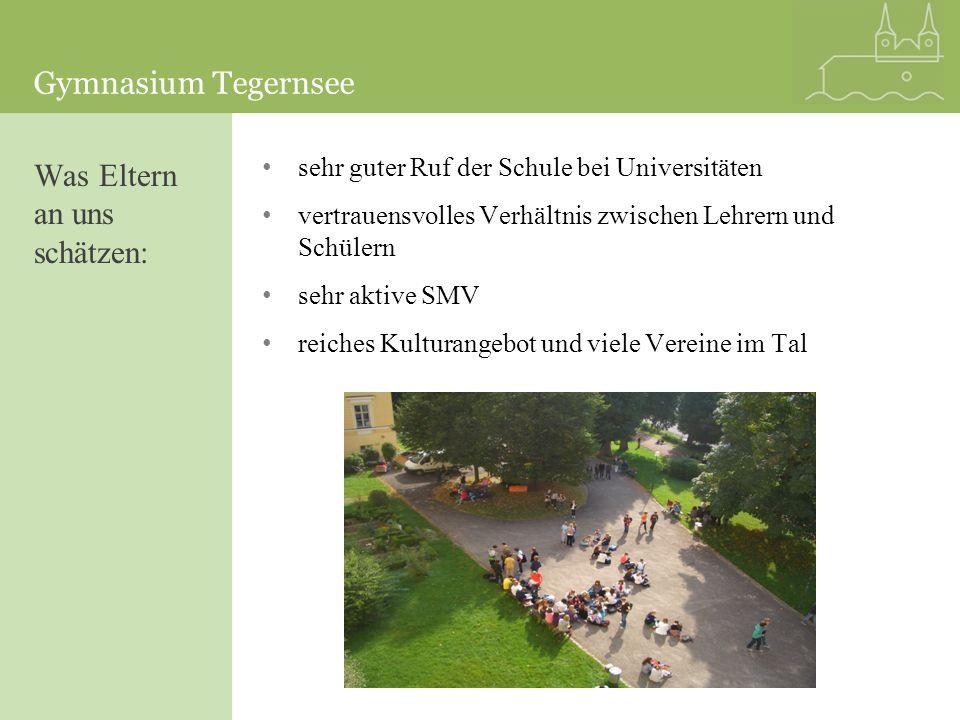 Gymnasium Tegernsee sehr guter Ruf der Schule bei Universitäten vertrauensvolles Verhältnis zwischen Lehrern und Schülern sehr aktive SMV reiches Kult