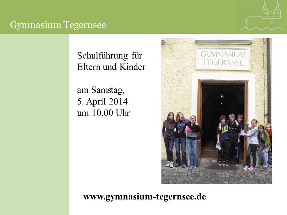 Gymnasium Tegernsee Schulführung für Eltern und Kinder am Samstag, 5. April 2014 um 10.00 Uhr www.gymnasium-tegernsee.de