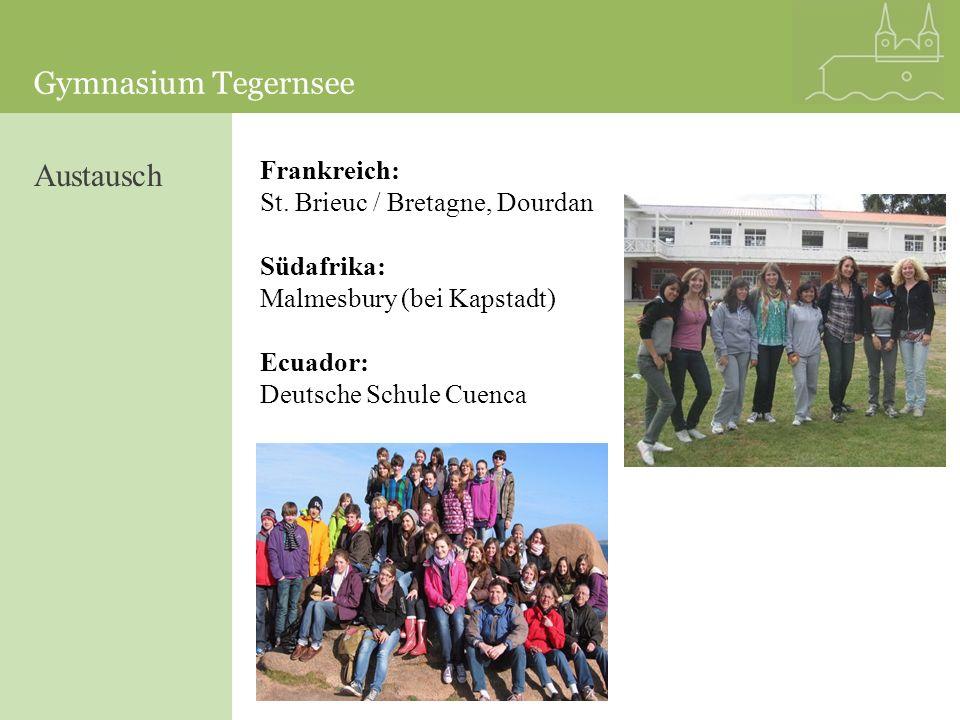 Gymnasium Tegernsee Frankreich: St. Brieuc / Bretagne, Dourdan Südafrika: Malmesbury (bei Kapstadt) Ecuador: Deutsche Schule Cuenca Austausch