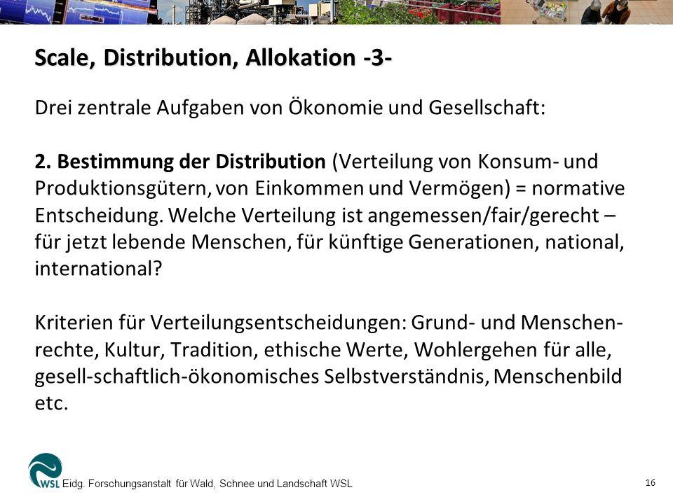 Scale, Distribution, Allokation -3- Drei zentrale Aufgaben von Ökonomie und Gesellschaft: 2. Bestimmung der Distribution (Verteilung von Konsum- und P