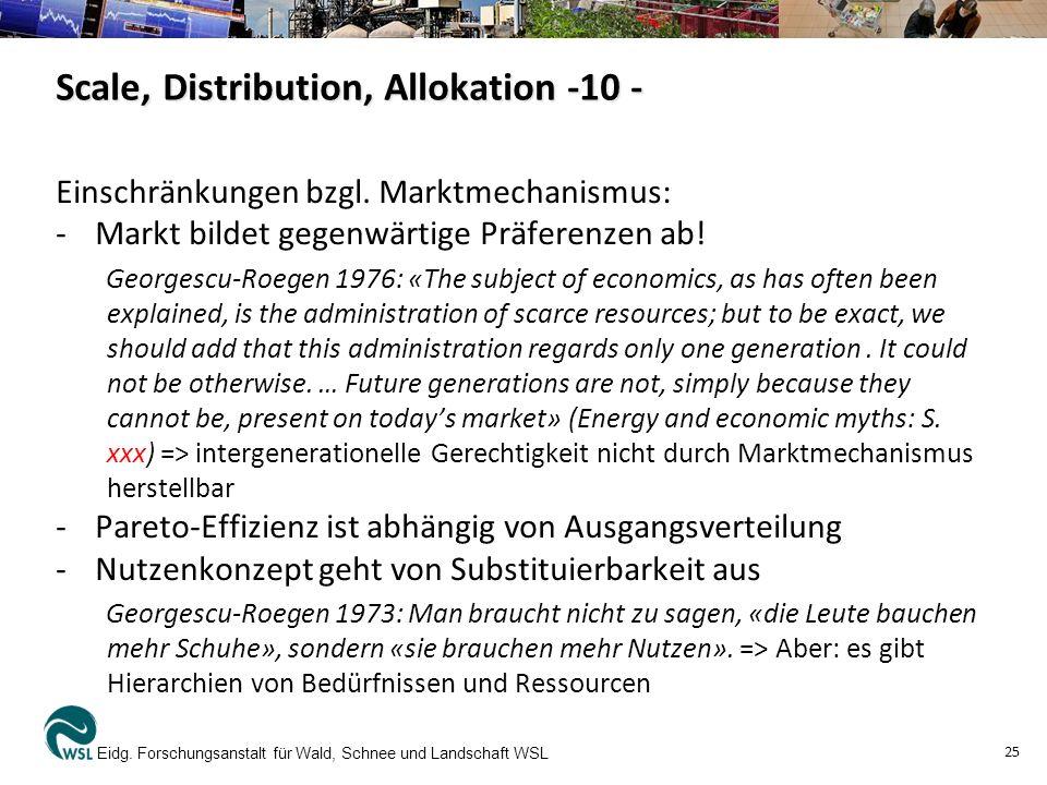 Einschränkungen bzgl. Marktmechanismus: -Markt bildet gegenwärtige Präferenzen ab! Georgescu-Roegen 1976: «The subject of economics, as has often been