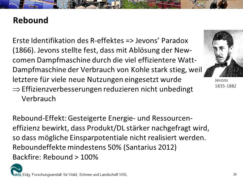 Rebound Erste Identifikation des R-effektes => Jevons Paradox (1866). Jevons stellte fest, dass mit Ablösung der New- comen Dampfmaschine durch die vi