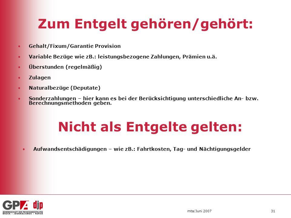 mta/Juni 200731 Zum Entgelt gehören/gehört: Gehalt/Fixum/Garantie Provision Variable Bezüge wie zB.: leistungsbezogene Zahlungen, Prämien u.ä. Überstu