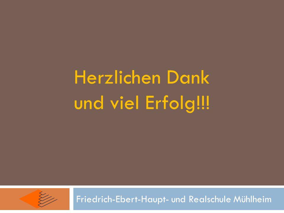 Friedrich-Ebert-Haupt- und Realschule Mühlheim Herzlichen Dank und viel Erfolg!!!