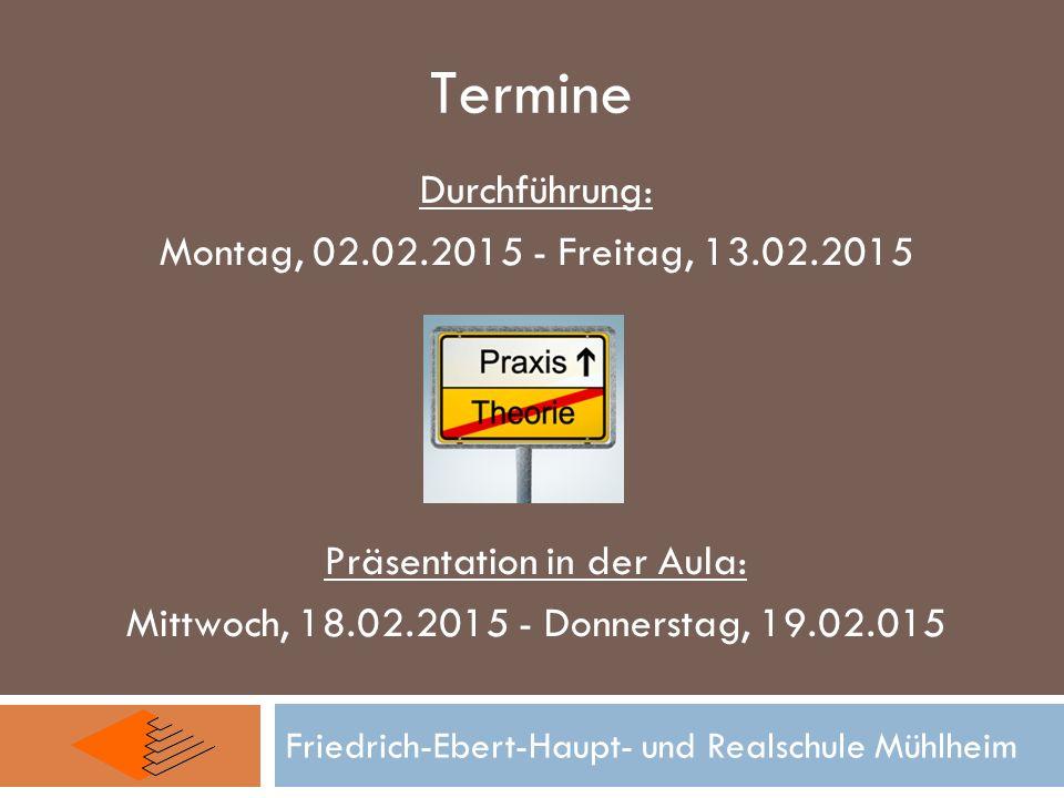 Friedrich-Ebert-Haupt- und Realschule Mühlheim Termine Durchführung: Montag, 02.02.2015 - Freitag, 13.02.2015 Präsentation in der Aula: Mittwoch, 18.0