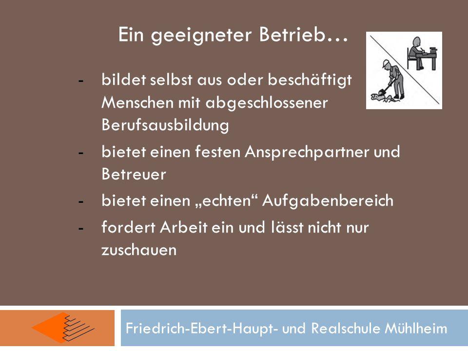 Friedrich-Ebert-Haupt- und Realschule Mühlheim Ein geeigneter Betrieb… -bildet selbst aus oder beschäftigt Menschen mit abgeschlossener Berufsausbildu