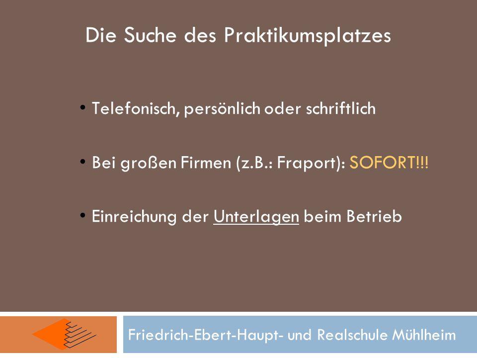 Friedrich-Ebert-Haupt- und Realschule Mühlheim Die Suche des Praktikumsplatzes Telefonisch, persönlich oder schriftlich Bei großen Firmen (z.B.: Frapo