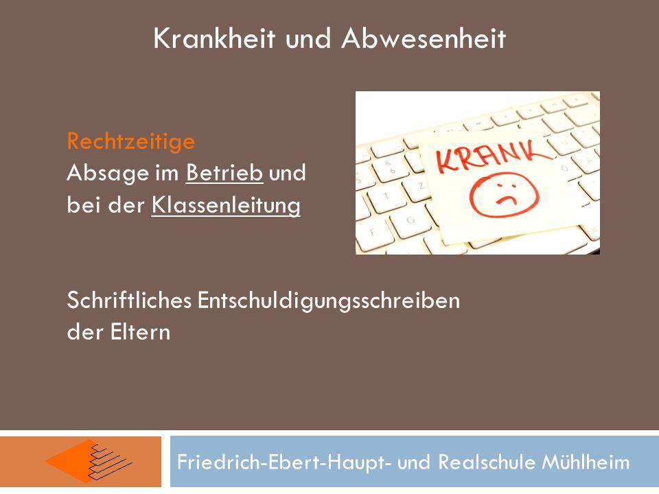 Rechtzeitige Absage im Betrieb und bei der Klassenleitung Schriftliches Entschuldigungsschreiben der Eltern Friedrich-Ebert-Haupt- und Realschule Mühl