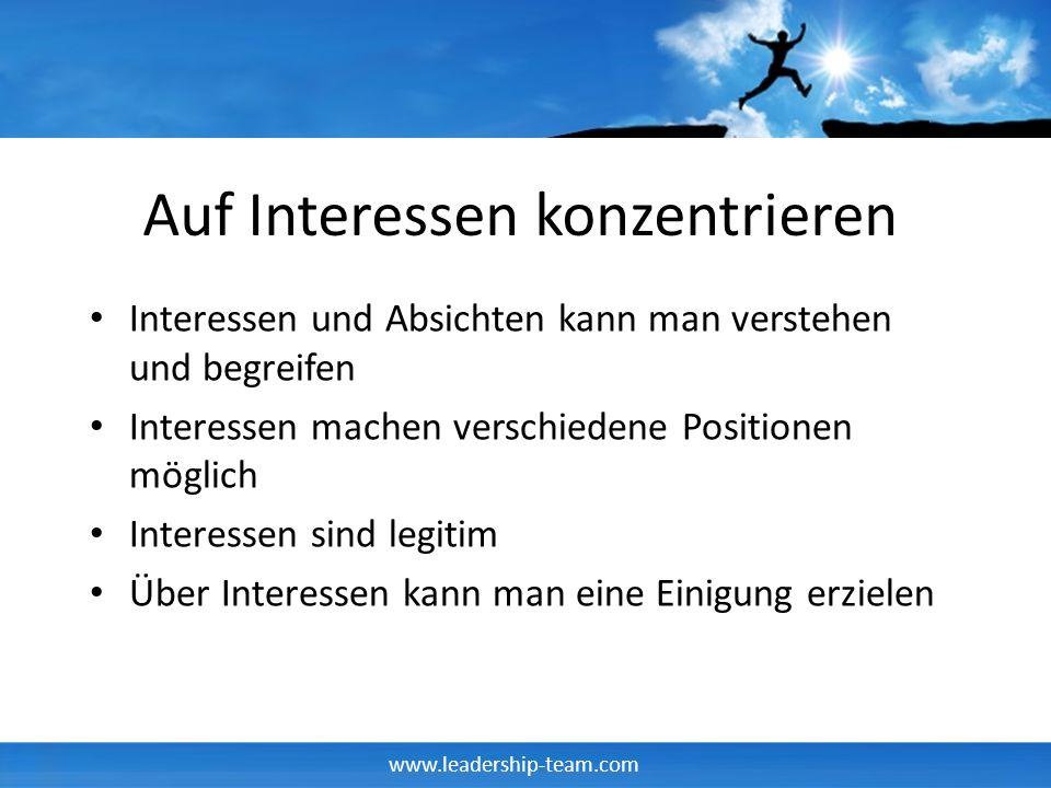 www.leadership-team.com Auf Interessen konzentrieren Interessen und Absichten kann man verstehen und begreifen Interessen machen verschiedene Position