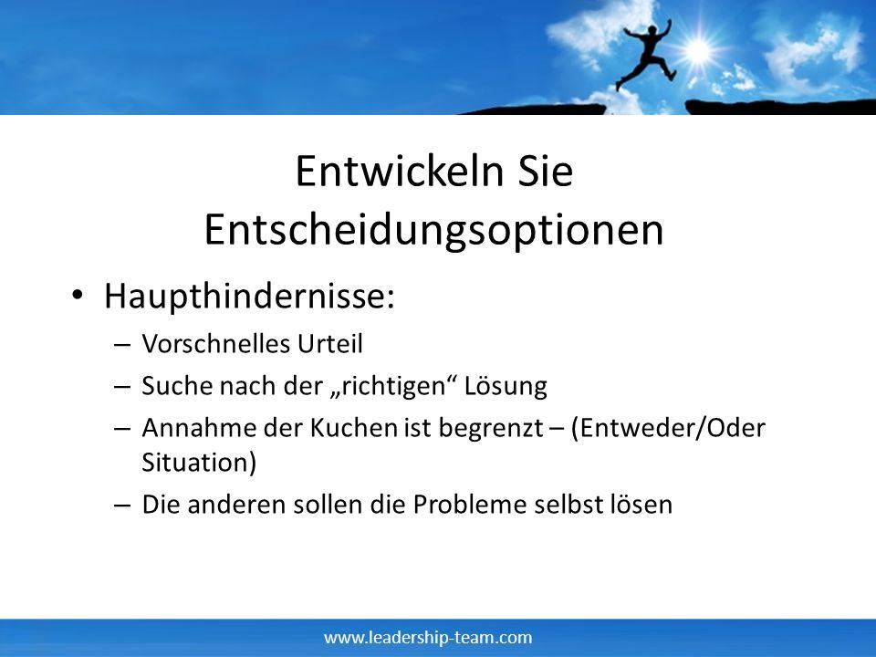 www.leadership-team.com Entwickeln Sie Entscheidungsoptionen Haupthindernisse: – Vorschnelles Urteil – Suche nach der richtigen Lösung – Annahme der K