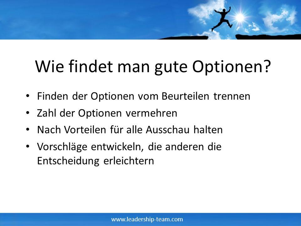 www.leadership-team.com Wie findet man gute Optionen? Finden der Optionen vom Beurteilen trennen Zahl der Optionen vermehren Nach Vorteilen für alle A