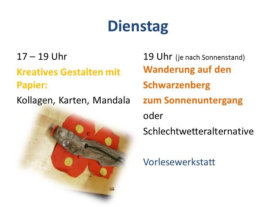 Dienstag 17 – 19 Uhr Kreatives Gestalten mit Papier: Kollagen, Karten, Mandala 19 Uhr (je nach Sonnenstand) Wanderung auf den Schwarzenberg zum Sonnenuntergang oder Schlechtwetteralternative Vorlesewerkstatt